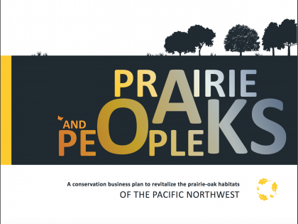 Prairie, Oaks and People: A Conservation Business Plan to Revitalize the Prairie-Oak Habitats of the Pacific Northwest