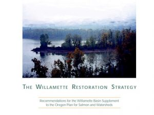 The Willamette Restoration Strategy: Restoring a River of Life